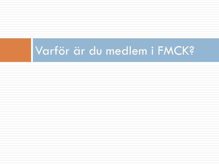 Varför är du medlem i FMCK?