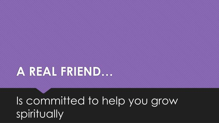 A REAL FRIEND…