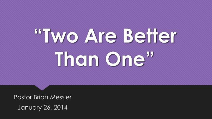 """""""Two Are Better Than One"""""""