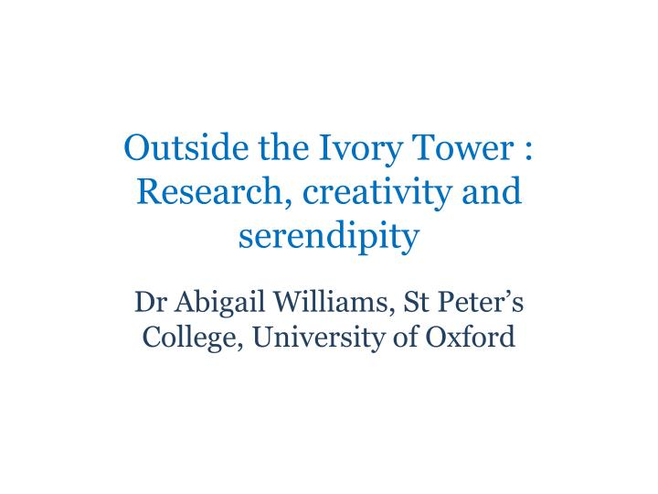outside the ivory tower research creativity and serendipity