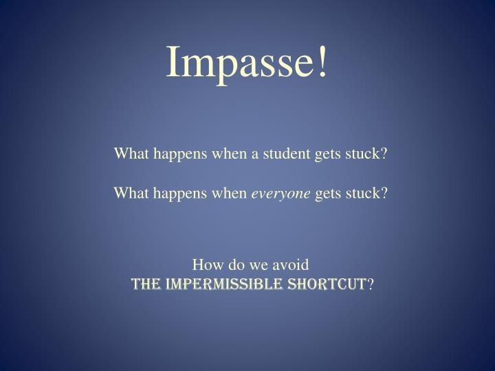 Impasse!