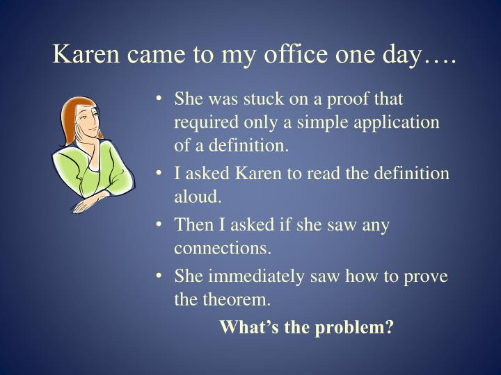 Karen came to my office one day….