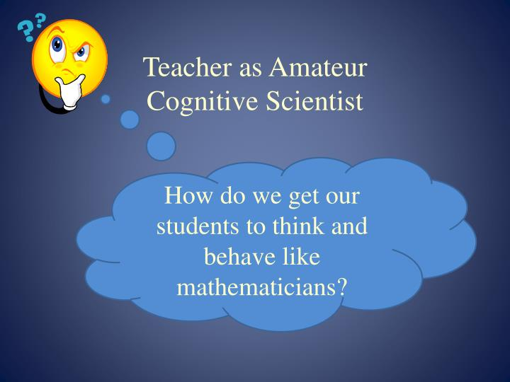 Teacher as amateur cognitive scientist