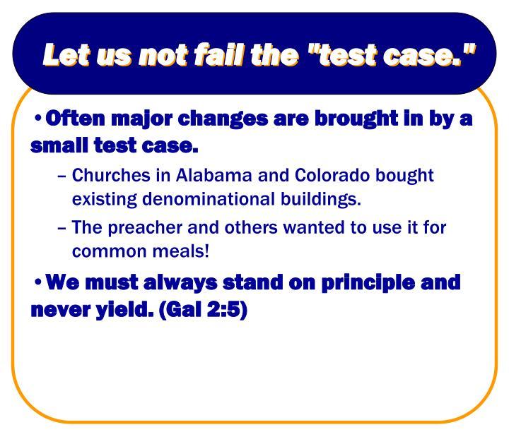 "Let us not fail the ""test case."""