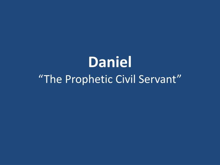Daniel the prophetic civil servant