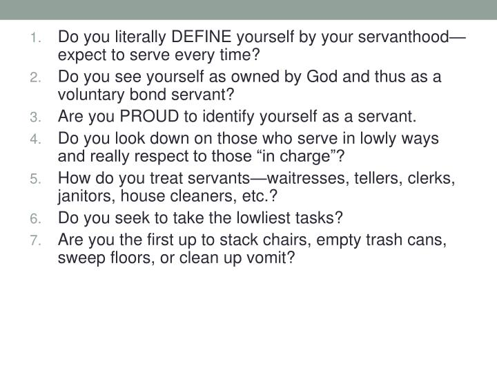 Do you literally DEFINE yourself by your servanthood—expect to serve every time?