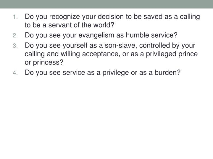 Do you recognize your decision to be saved as a calling to be a servant of the world?