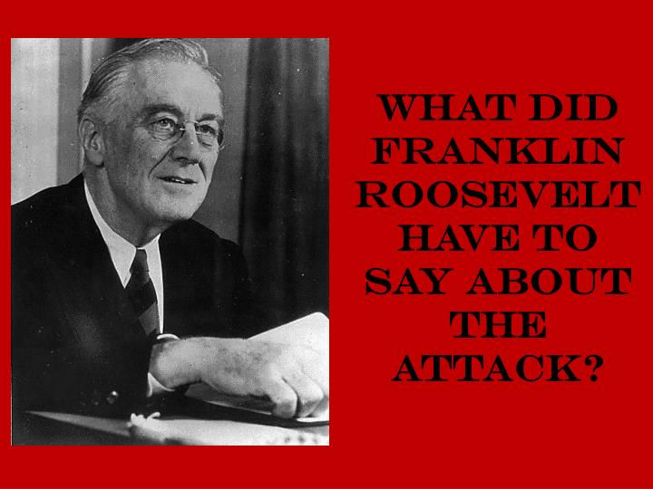 What did Franklin Roosevelt have to say about the attack?