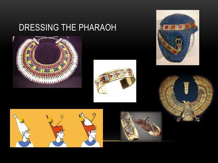 Dressing the Pharaoh