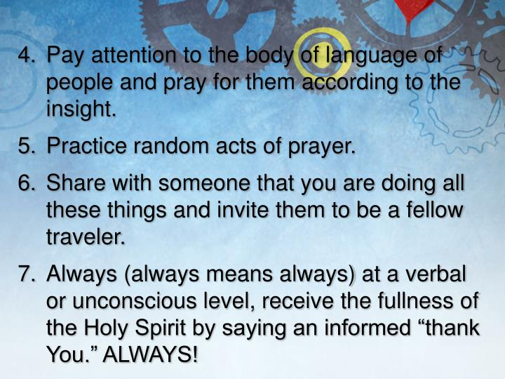 Pay attention to the body of language of people and pray for them according to the insight