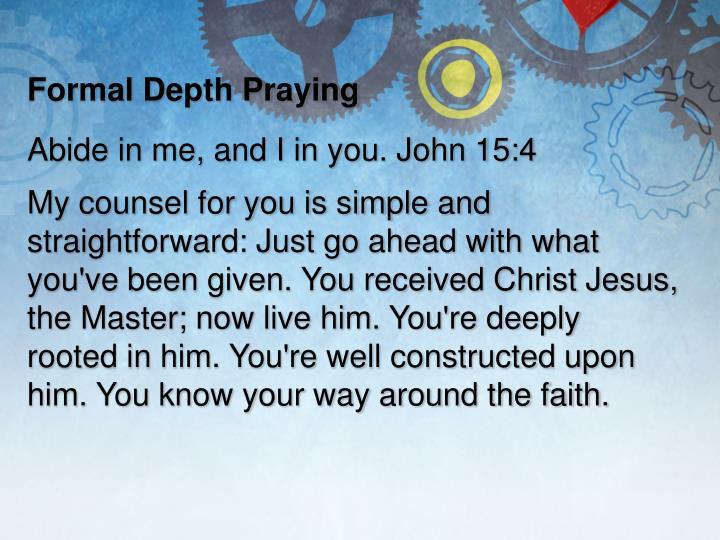 Formal Depth Praying