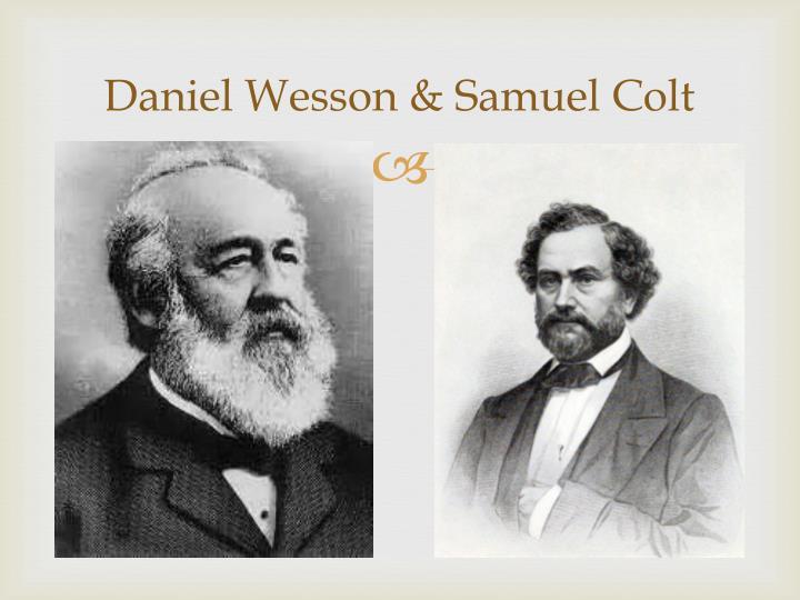 Daniel Wesson & Samuel Colt