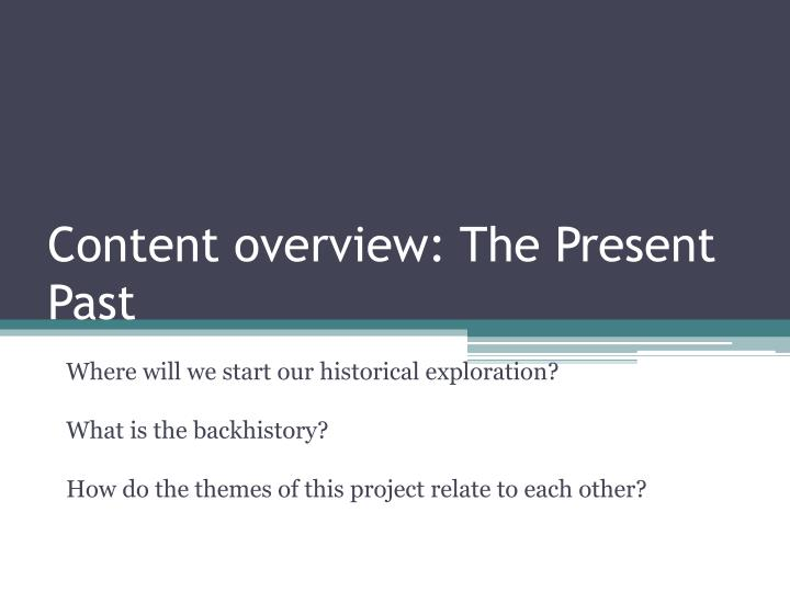 Content overview: The Present Past