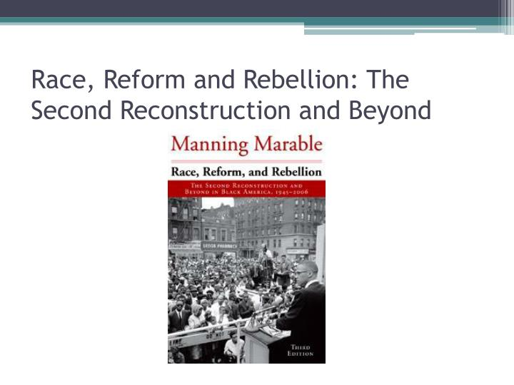 Race, Reform and Rebellion: The Second Reconstruction and Beyond