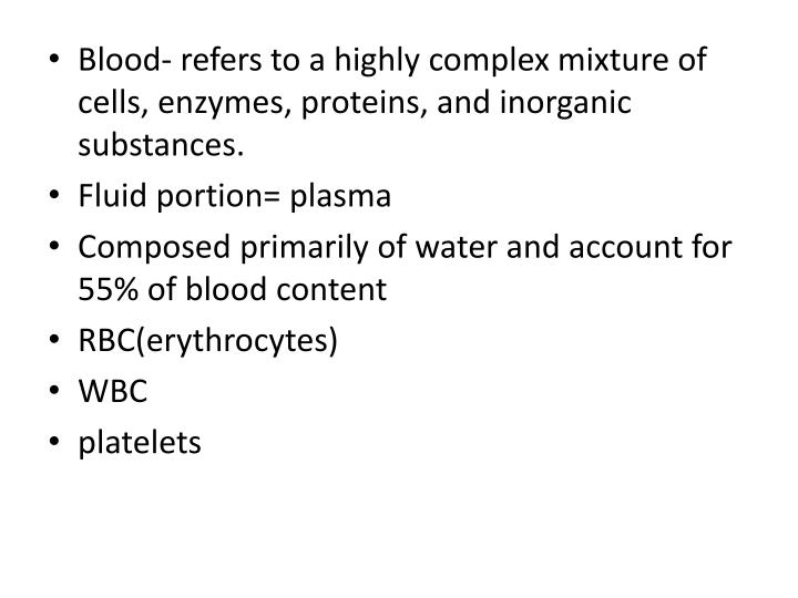 Blood- refers to a highly complex mixture of cells, enzymes, proteins, and inorganic substances.