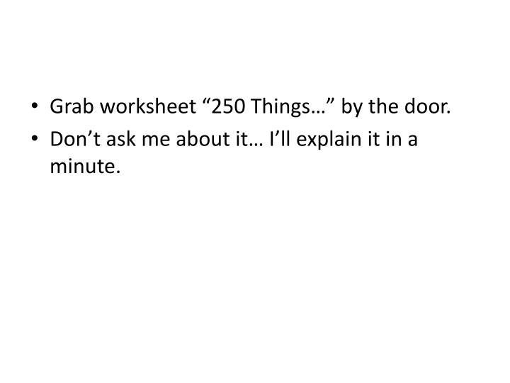 """Grab worksheet """"250 Things…"""" by the door."""
