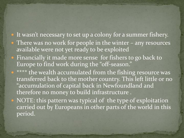 It wasn't necessary to set up a colony for a summer fishery.
