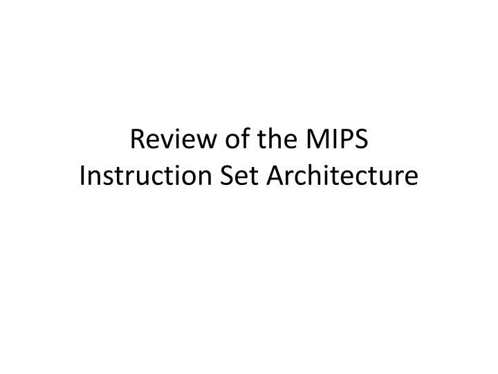 review of the mips instruction set architecture