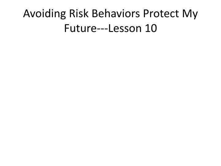 Avoiding Risk Behaviors Protect My Future---Lesson 10