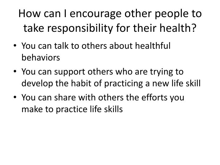 How can I encourage other people to take responsibility for their health?