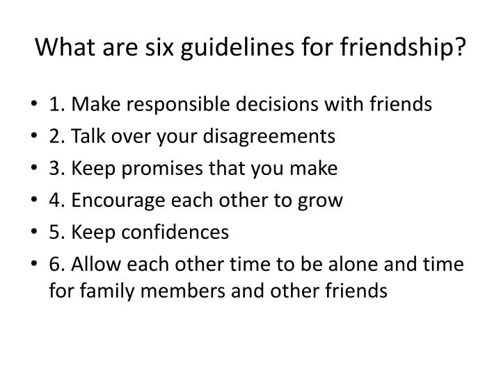 What are six guidelines for friendship?