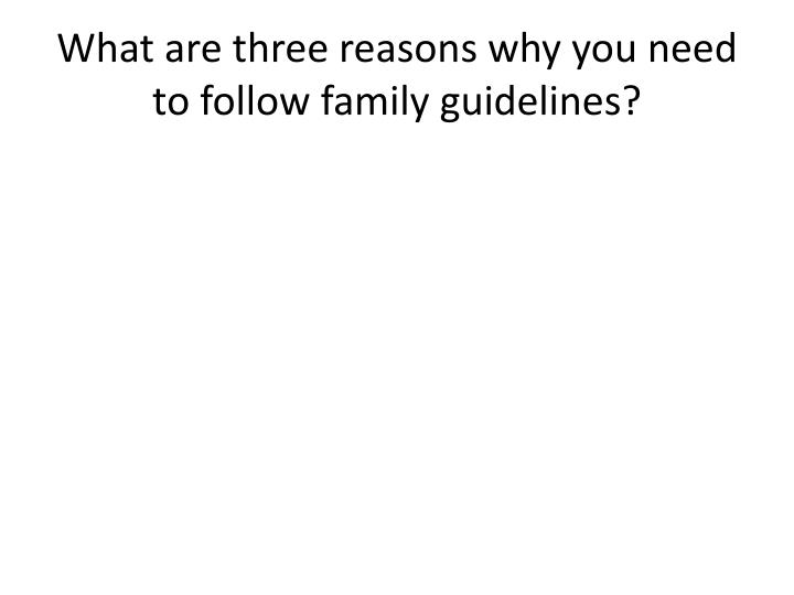 What are three reasons why you need to follow family guidelines?