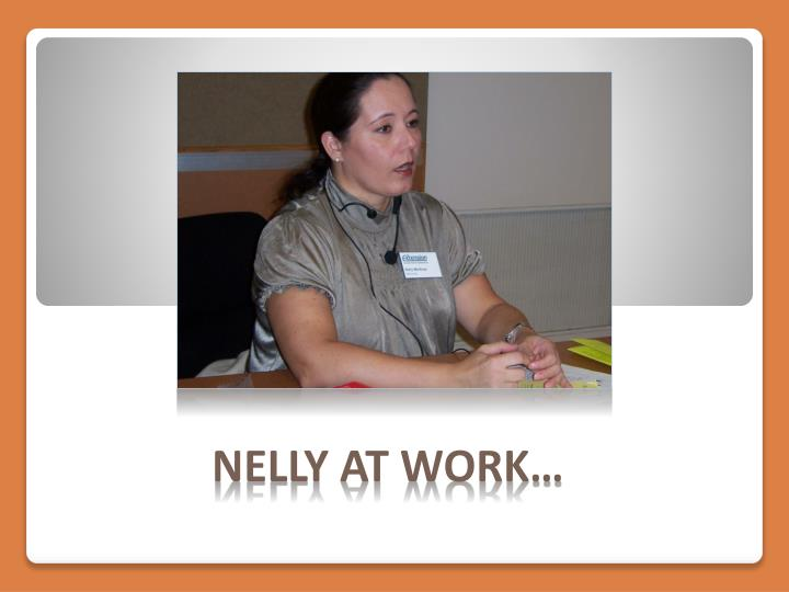 Nelly at work…