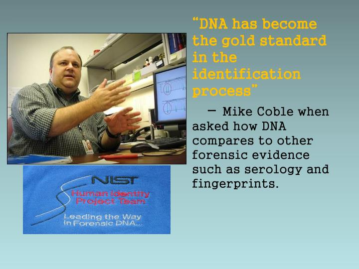 """""""DNA has become the gold standard in the identification process"""""""