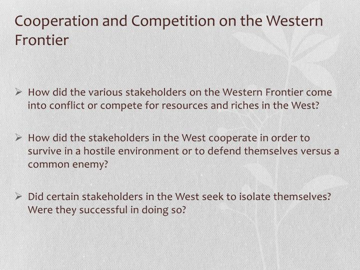 Cooperation and Competition on the Western Frontier