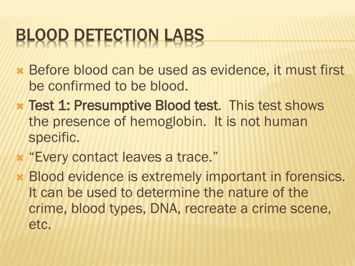 Before blood can be used as evidence, it must first be confirmed to be blood.