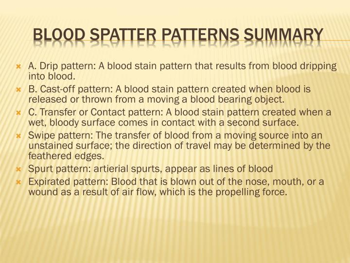 A. Drip pattern: A blood stain pattern that results from blood dripping into blood.