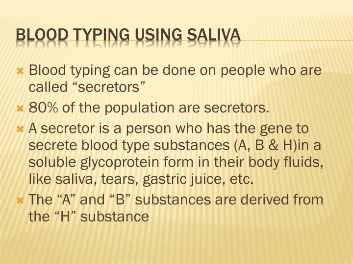 "Blood typing can be done on people who are called ""secretors"""