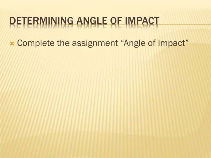 "Complete the assignment ""Angle of Impact"""