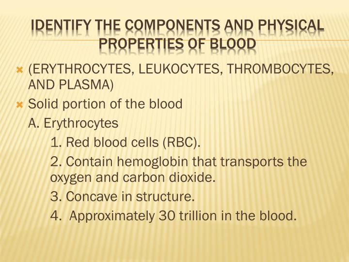 Identify the components and physical properties of blood