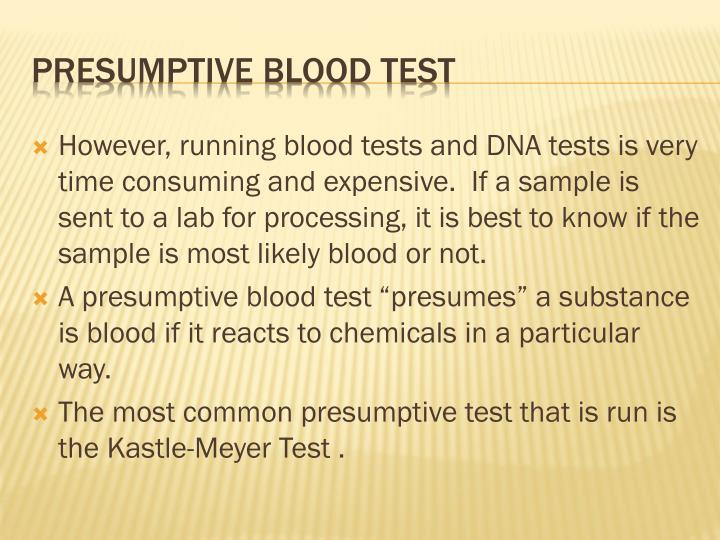 However, running blood tests and DNA tests is very time consuming and expensive.  If a sample is sent to a lab for processing, it is best to know if the sample is most likely blood or not.