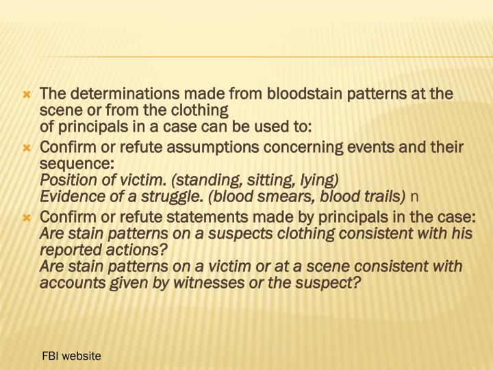 The determinations made from bloodstain patterns at the scene or from the clothing