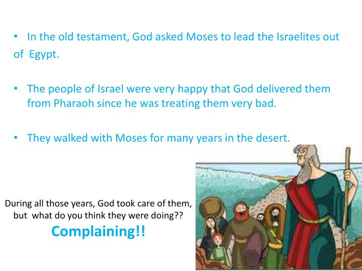 In the old testament, God asked Moses to lead the Israelites out