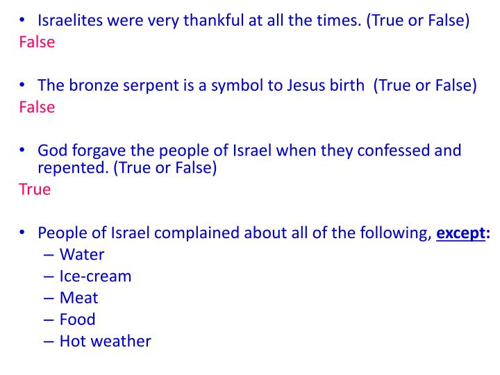 Israelites were very thankful at all the times. (True or False)