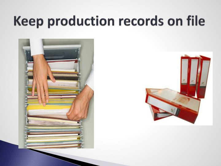 Keep production records on file