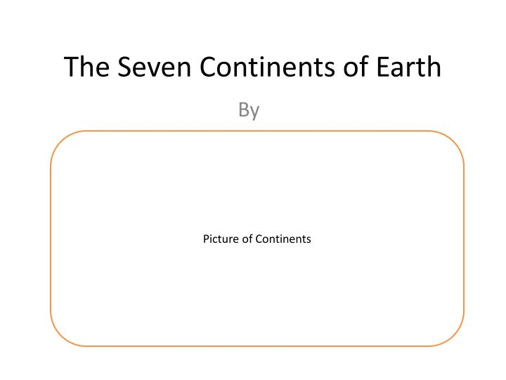 The seven continents of earth
