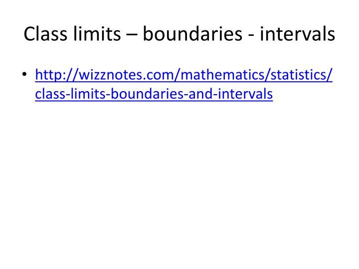 Class limits – boundaries - intervals