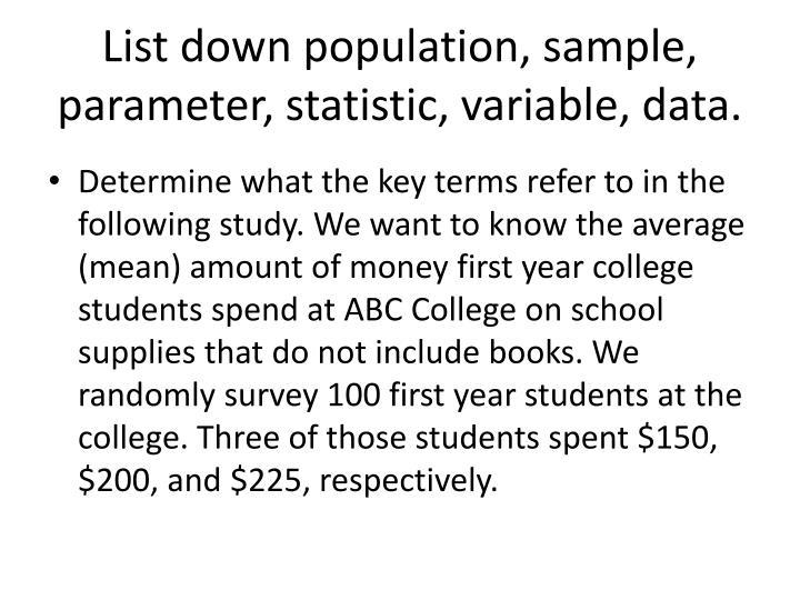 List down population, sample, parameter, statistic, variable, data.
