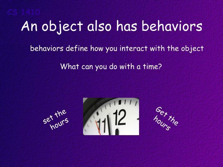 An object also has behaviors