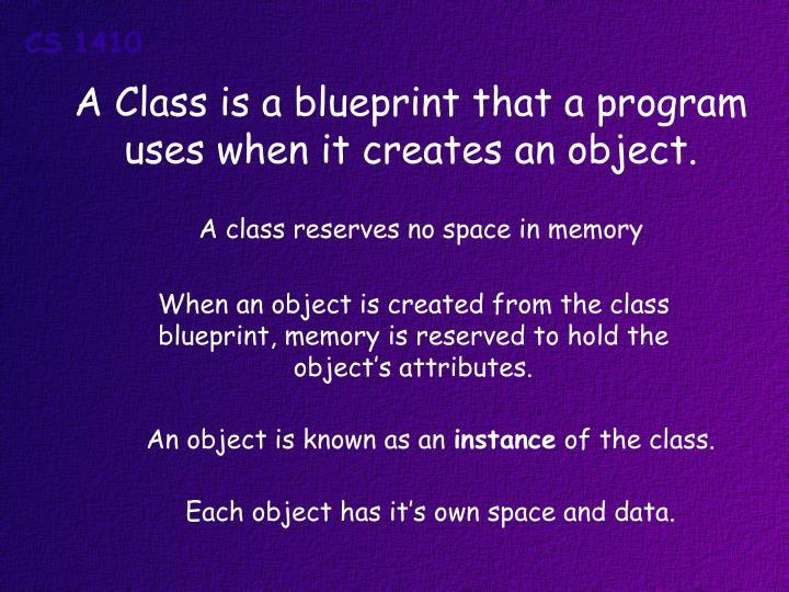A Class is a blueprint that a program