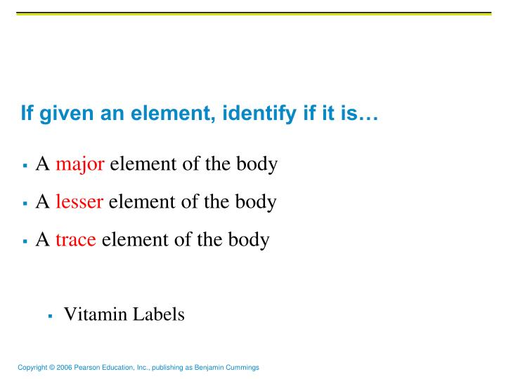 If given an element, identify if it is…