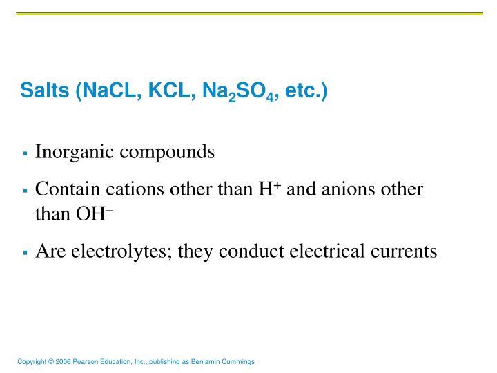 Salts (NaCL, KCL, Na