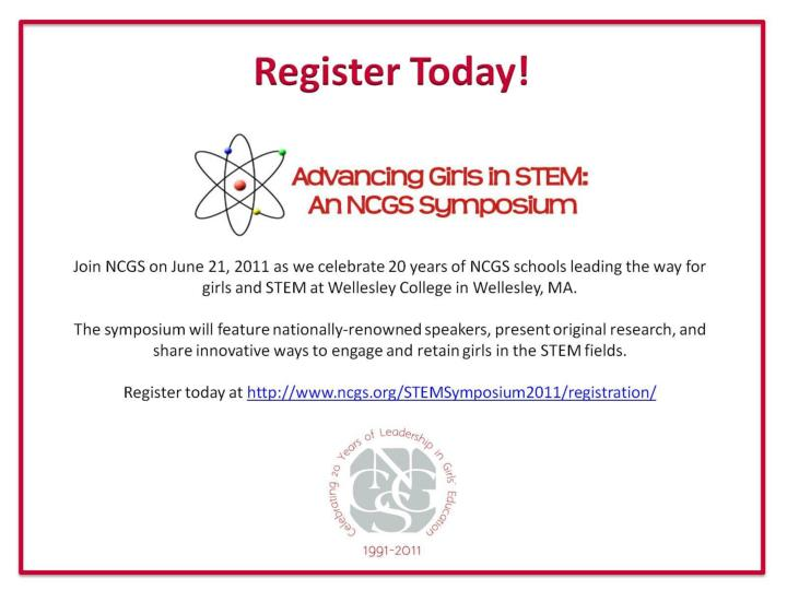 Join NCGS on June 21, 2011 as we celebrate 20 years of NCGS schools leading the way for girls and STEM at Wellesley College in Wellesley, MA.