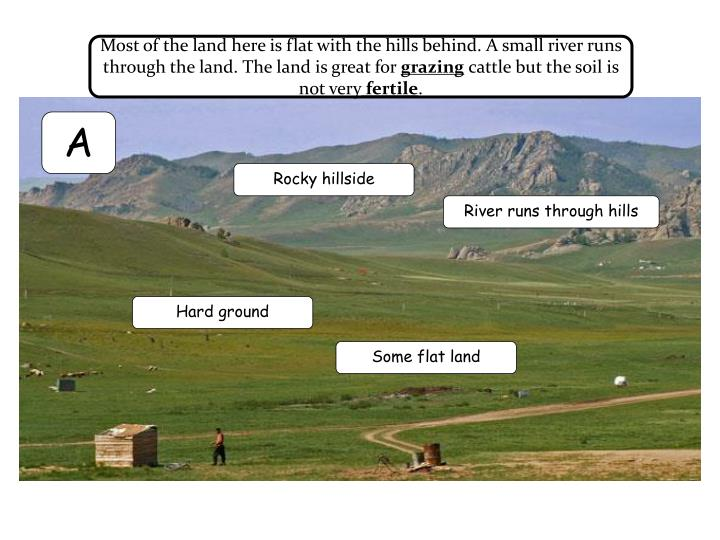 Most of the land here is flat with the hills behind. A small river runs through the land. The land is great for