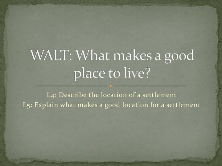 WALT: What makes a good place to live?