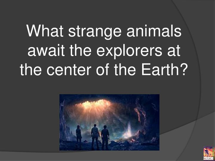 What strange animals await the explorers at the center of the Earth?
